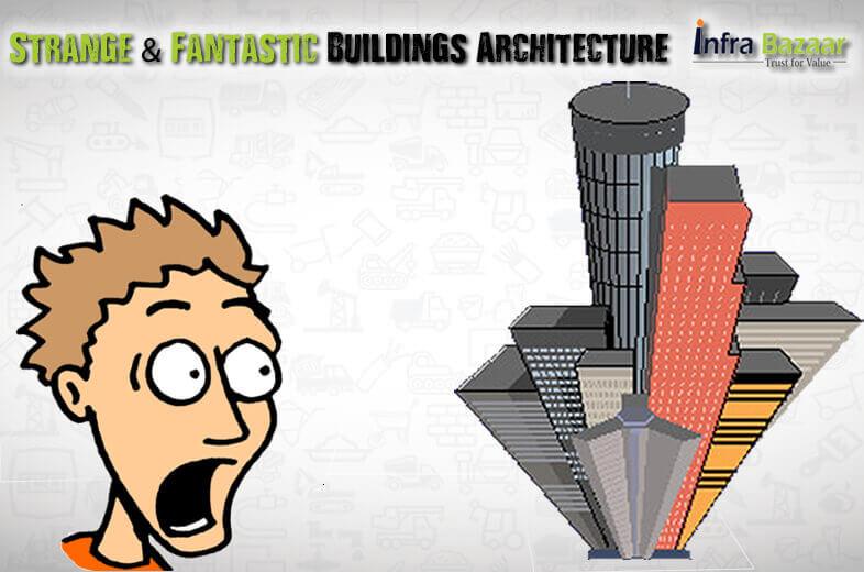 Strange & Fantastic Buildings Architecture |Infra Bazaar