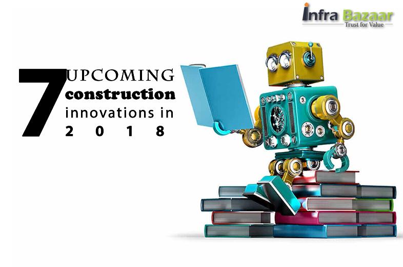 Upcoming 7 construction innovations in 2018 |Infa Bazaar