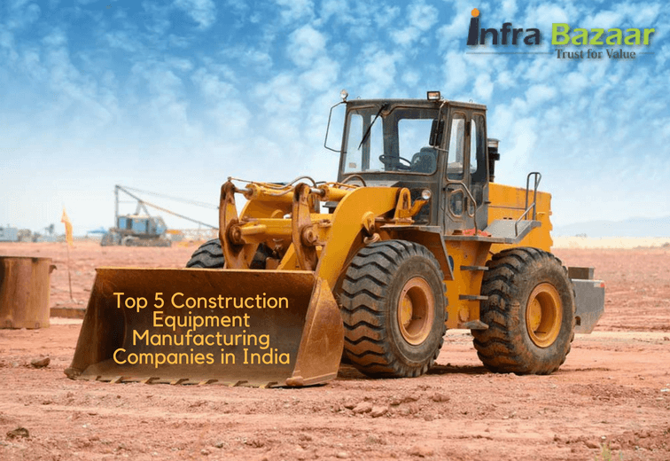 Top 5 Construction Equipment Manufacturing Companies in India, Infra Bazaar