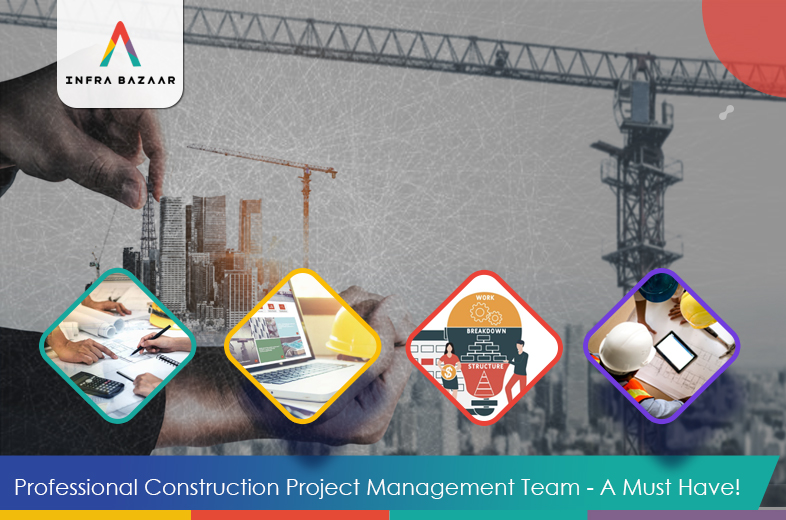 Professional Construction Project Management Team - A Must Have! - Infra Bazaar