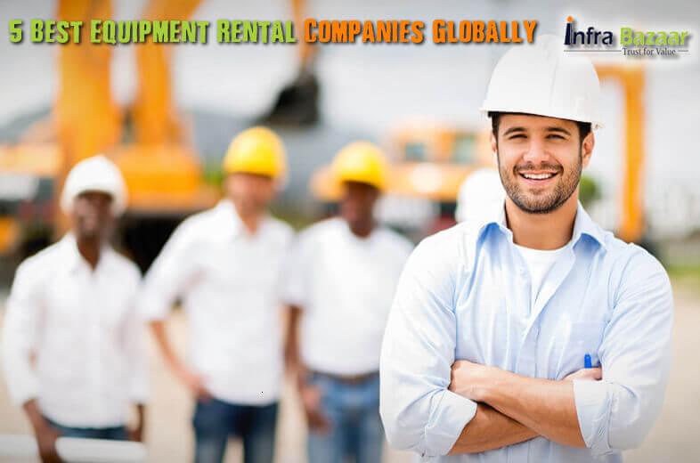 5 Best Equipment Rental Companies Globally |Infra Bazaar