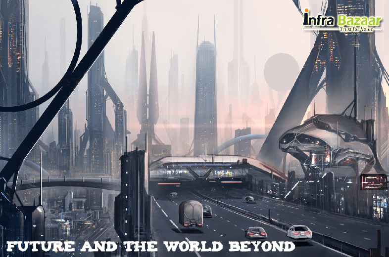 FUTURE AND THE WORLD BEYOND | Infra Bazaar