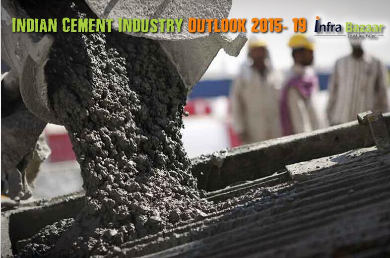 Indian Cement Industry Outlook 2015- 19 |Infra Bazaar