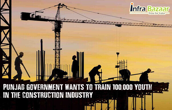 Punjab Govt. - Train 100,000 Youth in Construction Industry |Infra Bazaar