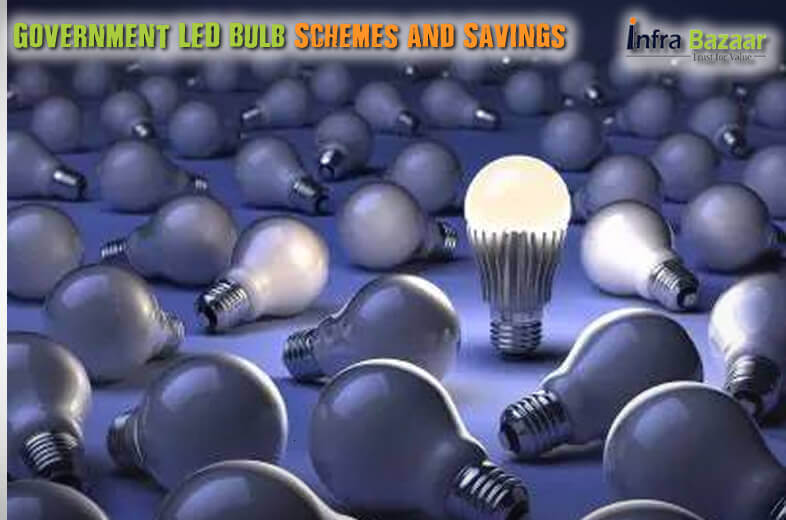 Government LED Bulb Schemes and Savings |Infra Bazaar
